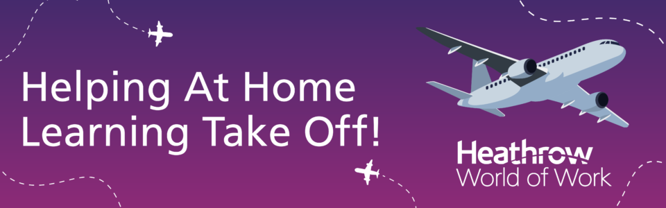 Animated image of an aeroplane on a purple banner with Heathrow - Helping At Home Learning Take Off heading